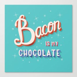 Bacon is my chocolate hand lettering typography modern poster design Canvas Print