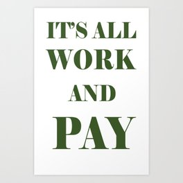 It's All Work and Pay - Make Do Art Print