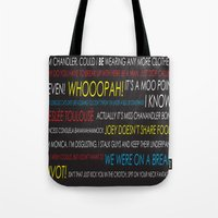 pivot Tote Bags featuring Friends Quotes by Dr. Spaceman40