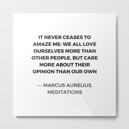 Stoic Inspiration Quotes - Marcus Aurelius Meditations - We love ourselves Metal Print