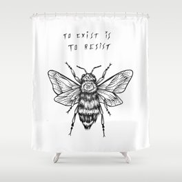 to exist is to resist Shower Curtain