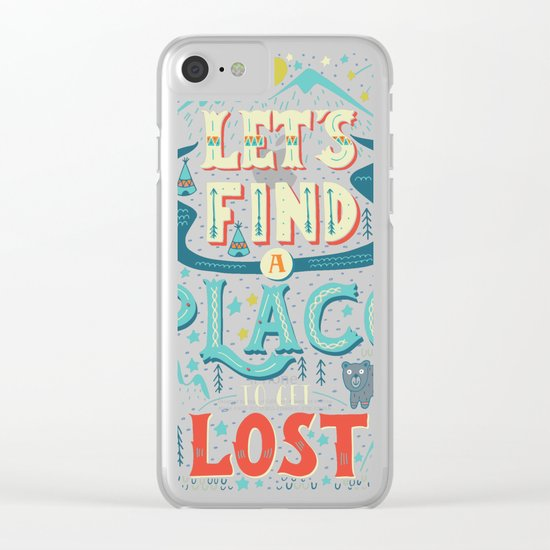 Let's Find a Place to Get Lost Clear iPhone Case