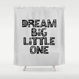 Dream Big Little One inspirational nursery art black and white typography poster home wall decor Shower Curtain