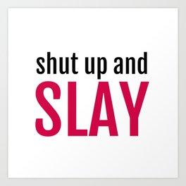 shut up and slay Art Print