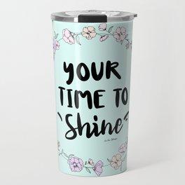 Your Time To Shine Travel Mug