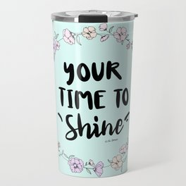 Your Time To Shine Travel Mug
