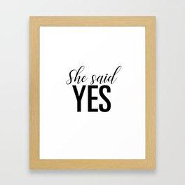 She said yes Framed Art Print