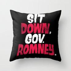 Sit Down, Gov. Romney. Throw Pillow