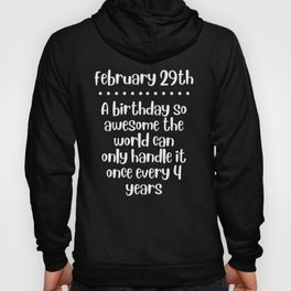 Leap Year Birthday Quote February 29 Bday Funny 4 Years 29th design Hoody