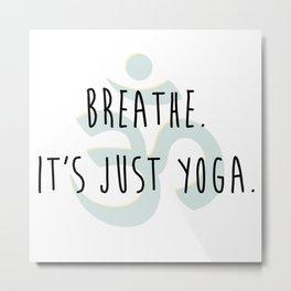 Breathe. It's Just Yoga. :) Metal Print
