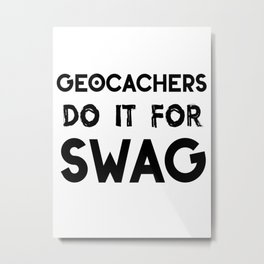 geocachers do it for swag Metal Print
