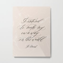 Make my own way in the world   Little Women Quote   Jo March Metal Print