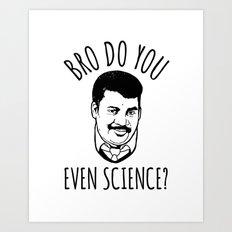 Bro Do You Even Science? Art Print