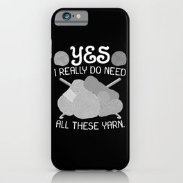 Yes I Really Do Need This Yarn iPhone Case