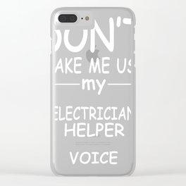 ELECTRICIAN-HELPER-tshirt,-my-ELECTRICIAN-HELPER-voice Clear iPhone Case