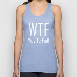 WTF Way to Fail - Fun With Text Acronyms - Sarcastic Gifts Unisex Tank Top