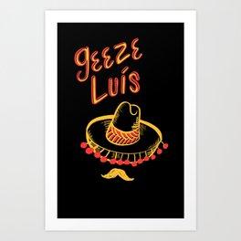 Geeze Luís  Art Print