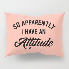 I Have An Attitude Funny Quote Pillow Sham