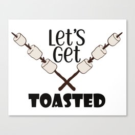 Let's Get Toasted Canvas Print