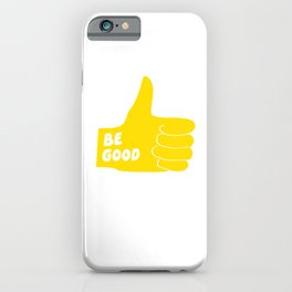 Be Good Thumbs Up iPhone Case