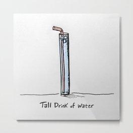 Tall Drink of Water Metal Print