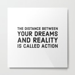 The distance between your dreams and reality is called action Metal Print