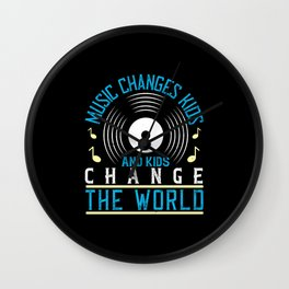 Music Changes Kids, And Kids Change The World Wall Clock