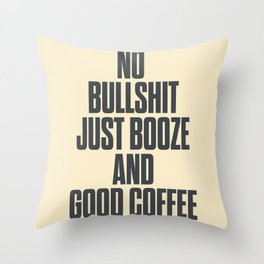 No bullshit, just booze and good coffee, inspirational quote, positive thinking, feelgood Throw Pillow