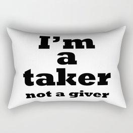 I'm a taker, not a giver Rectangular Pillow