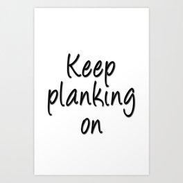 Keep planking on Art Print