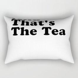 And That's The Tea Rectangular Pillow