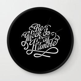 Be Meek & Stay Humble Wall Clock