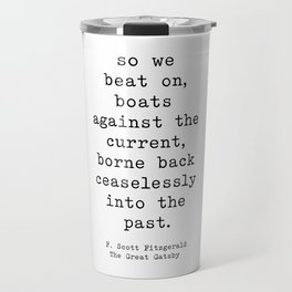 So we beat on, boats against the current, borne back ceaselessly into the past. Travel Mug