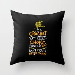 Crocheting - I Crochet So I Don't Choke People Throw Pillow