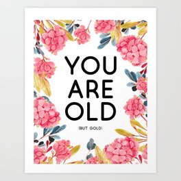 You are Old but gold birthday floral Art Print