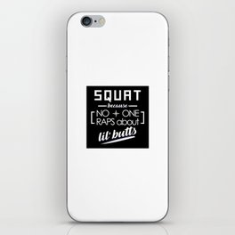 Squat Because No One Raps About Little Butts iPhone Skin