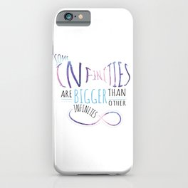 Some Infinities are Bigger than Other Infinities... iPhone Case