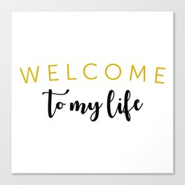 Welcome To My Life Canvas Print