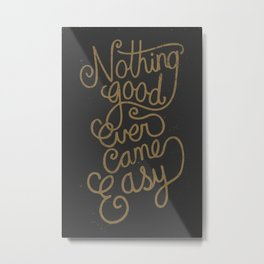 Nothing good ever came easy Metal Print