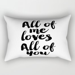 Love Quote All Of Me Loves All Of You Anniversary Gift For Him For Her Wall Quote Quote Print Art Rectangular Pillow