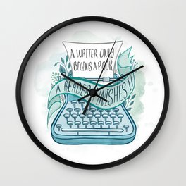 A WRITER ONLY BEGINS A BOOK Wall Clock