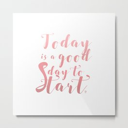 """""""Today is a good day to start"""" lettering Metal Print"""