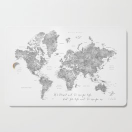 We travel not to escape life grayscale world map Cutting Board