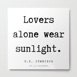 10   | E.E. Cummings Quotes | 200110 Metal Print