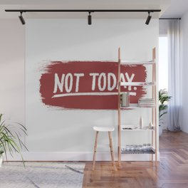 Not Today. Wall Mural