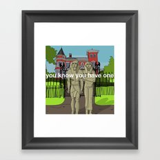 You know you have one Framed Art Print