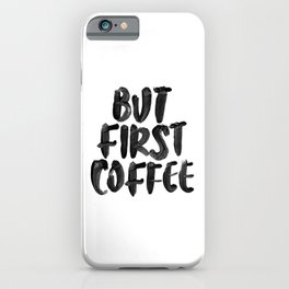 But First Coffee black and white hand lettered motivational typography home wall office decor iPhone Case