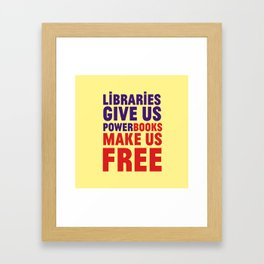 Libraries give us power - Books make us free Framed Art Print