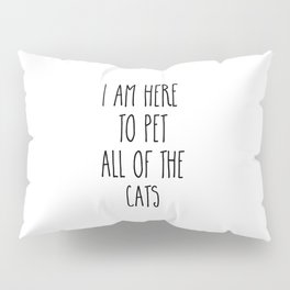 Pet All The Cats Funny Quote Pillow Sham