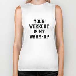 Your Workout Is My Warm-Up Biker Tank